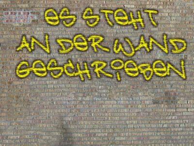 Es steht an der Wand geschrieben...