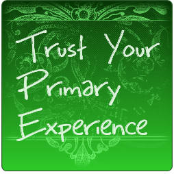 Trust your primary experience