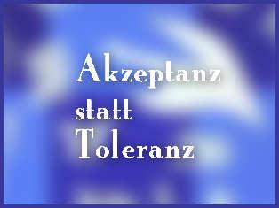 Akzeptanz statt Toleranz