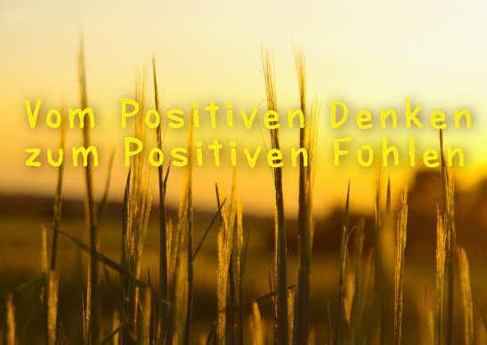 Vom Positiven Denken zum Positiven Fühlen
