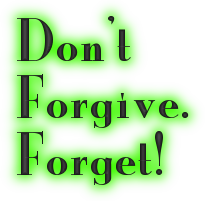 Don't forgive. Forget